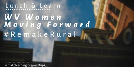 #RemakeRural Lunch & Learn: WV Women Moving Forward  tickets