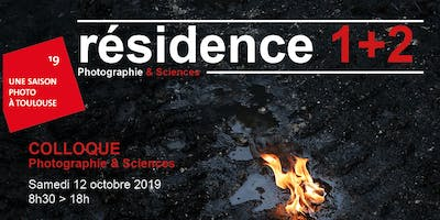 "COLLOQUE 2019 ""Photographie & Sciences"" RÉSIDENCE 1+2, TOULOUSE"