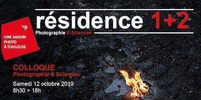 """COLLOQUE 2019 """"Photographie & Sciences"""" RÉSIDENCE 1+2, TOULOUSE"""