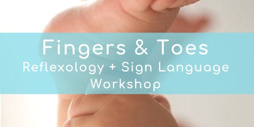 FINGERS AND TOES: Baby Reflexology & Sign Language Part 2 (Sept. 30, 12:30)