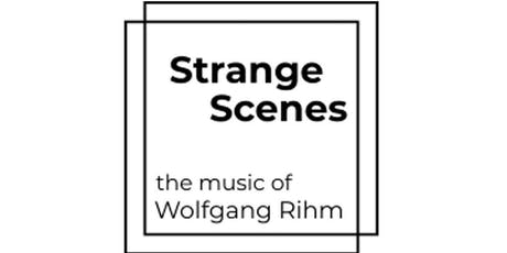 Strange Scenes - The Music of Wolfgang Rihm III tickets