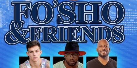 FO'SHO & FRIENDS tickets
