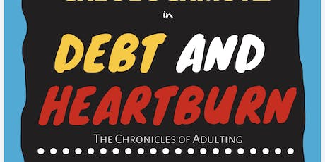 Debt and Heartburn: The Chronicles of Adulting tickets