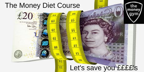 The Money Diet - We'll Save You £500+PA or Your Money Back!! Guaranteed!!! tickets