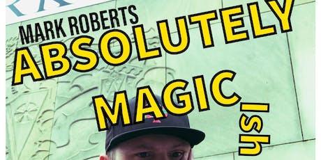 Mark Roberts - Absolutely Magic(ish) tickets