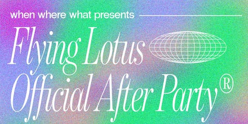 When Where What Presents: Flying Lotus Official After Party