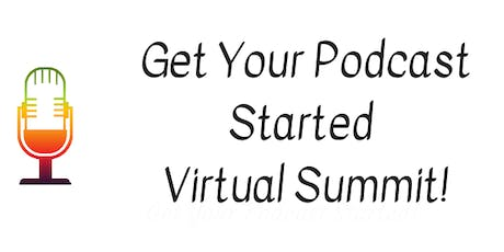 Get Your Podcast Started Virtual Summit LA Sept 2019 tickets