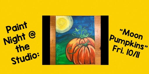 "Paint Night @ The Studio:  ""Moon Pumpkins"" - 11x17 Canvas Take Home Art"