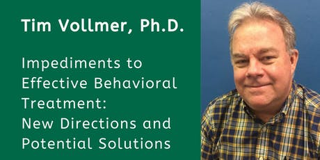 Impediments to Effective Behavioral Treatment: New Directions and Potential Solutions with Timothy R. Vollmer, Ph.D. tickets