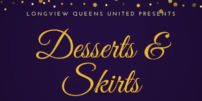 Longview Queens United Presents....Desserts & Skirts Networking Social
