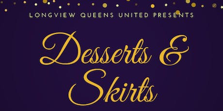 Longview Queens United Presents....Desserts & Skirts Networking Social tickets