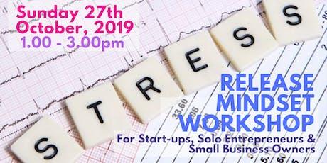 Stress Release Mindset Workshop for Start-ups, Solo Entrepreneurs & SBO's tickets