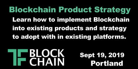 TF Blockchain Portland | Blockchain Product Strategy | Ep 06 | September 19, 2019 tickets