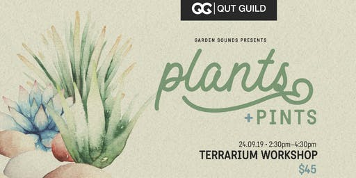 QUT Guild & Garden Sounds Presents: Plants & Pints Terrarium Workshop