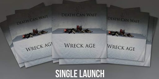 "Death Can Wait ""Wreck-Age"" Single Launch"