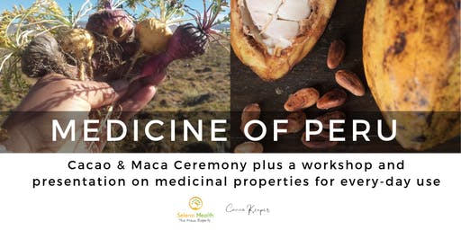 Medicine of Peru - Cacao & Maca Ceremony plus Workshop Presentation