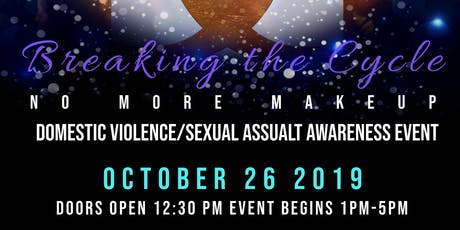 Breaking the Cycle:No More Makeup Domestic Violence/Sexual Assault Event tickets