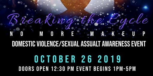 Breaking the Cycle:No More Makeup Domestic Violence/Sexual Assault Event