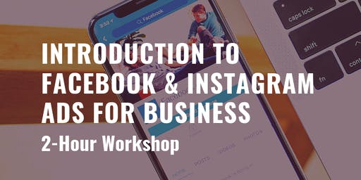 Introduction To Facebook™ & Instagram™ Ads 2-hour Workshop