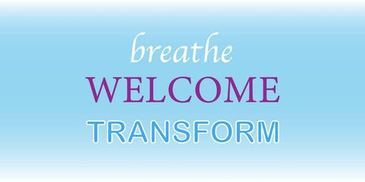 Breathe. Welcome. Transform. 11/25/19 at 1:00pm