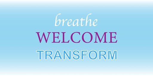 Breathe. Welcome. Transform. 12/30/19 at 1:00pm