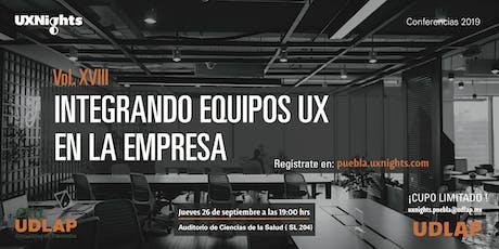 UX Nights Puebla Vol. XVIII Integrando Equipos UX en las Empresas tickets