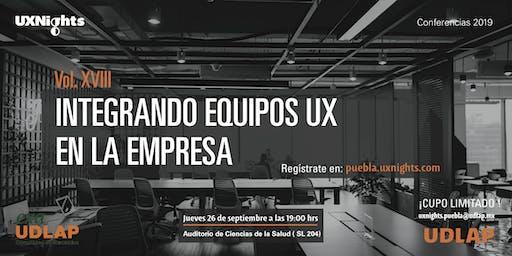 UX Nights Puebla Vol. XVIII Integrando Equipos UX en las Empresas