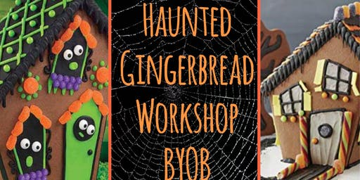 Haunted Gingerbread Workshop BYOB