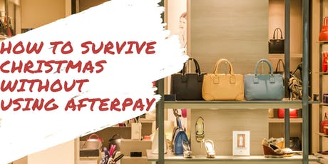 How to survive Christmas without using Afterpay tickets