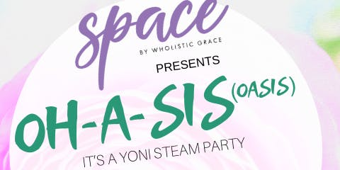 OH-A-SIS (Oasis) It's A Yoni Steam Party (Women Only)