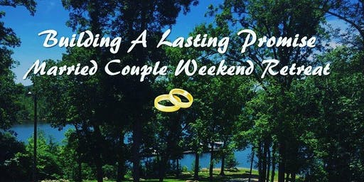 Building A Lasting Promise Marriage Retreat