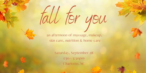 Fall for You - An Afternoon of Makeup, Massage, Skin Care, Nutrition & Home Care