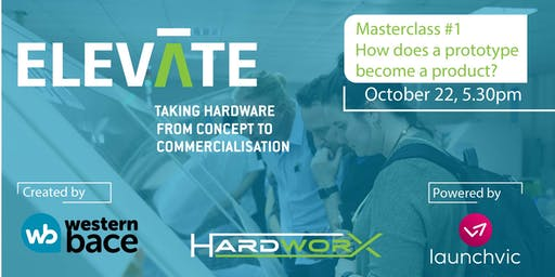 ELEVATE Hardware Masterclass: How does a prototype become a product