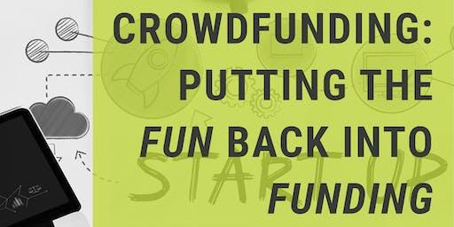 CROWDFUNDING: PUTTING THE FUN BACK INTO FUNDING
