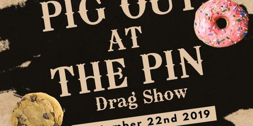Pig Out at The Pin (Drag Show)