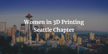 Women in 3D Printing Seattle Chapter tickets
