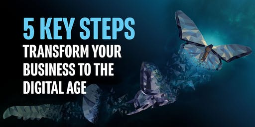 5 key steps to transform your business to the digital age