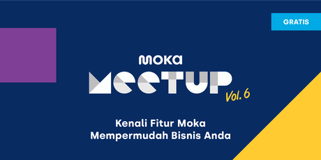 Moka Meetup Vol.6 : Kenali Fitur Moka Mempermudah Bisnis Anda tickets