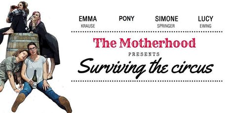 The Motherhood presents Surviving the Circus tickets