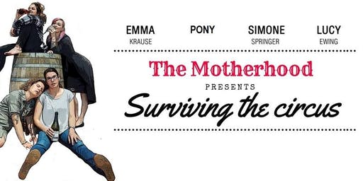 The Motherhood presents Surviving the Circus