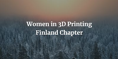 Women in 3D Printing - Finland Chapter: Helsinki