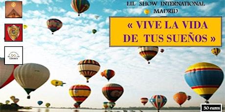 """LIL Show International Madrid """"Vive la Vida de tus Sueños"""" entradas"""
