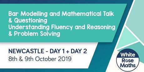 Bar Modelling, Mathematical Talk and Questioning, Understanding Fluency, Reasoning and Problem Solving  (Newcastle Day 1 + 2) KS1/KS2 tickets