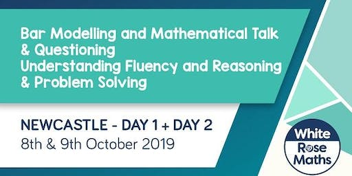 Bar Modelling, Mathematical Talk and Questioning, Understanding Fluency, Reasoning and Problem Solving  (Newcastle Day 1 + 2) KS1/KS2
