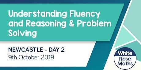 Understanding Fluency and Reasoning & Problem Solving (Newcastle Day 2)  KS1/KS2 tickets
