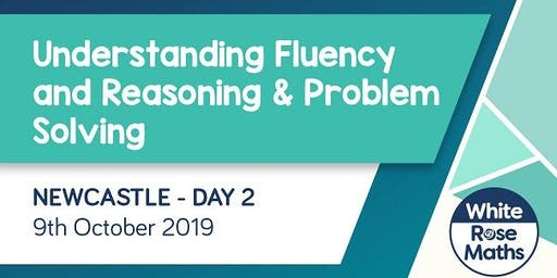 Understanding Fluency and Reasoning & Problem Solving (Newcastle Day 2)  KS1/KS2