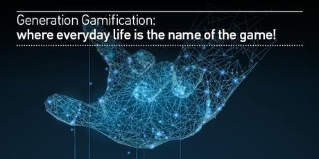 Generation Gamification; where everyday life is the name of the game! tickets