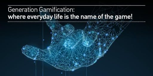 Generation Gamification; where everyday life is the name of the game!