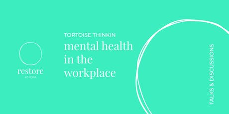 RESTORE at FORA: Tortoise Wellness ThinkIn: Mental Health in the Workplace tickets