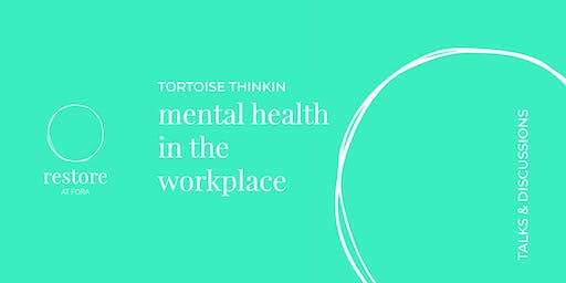 RESTORE at FORA: Tortoise Wellness ThinkIn: Mental Health in the Workplace